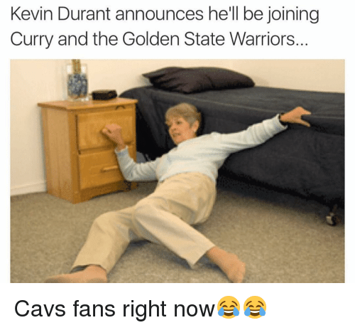 Cavs, Funny, and Golden State Warriors: Kevin Durant announces he'll be joining  Curry and the Golden State Warriors. Cavs fans right now😂😂