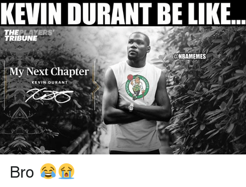 Be Like, Kevin Durant, and Nba: KEVIN DURANT BE LIKE  THEPLAYERS  TRIBUNE  @NBAMEMES  My Next Chapter  KEVIN DURANT Bro 😂😭