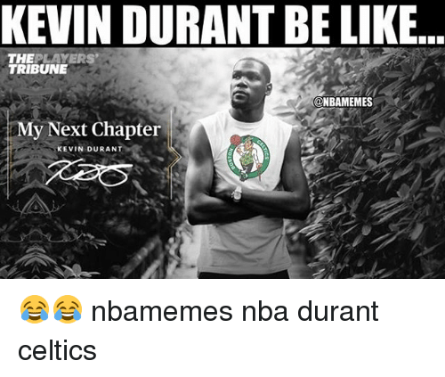 Basketball, Be Like, and Kevin Durant: KEVIN DURANT BE LIKE  THEPLAYERS  TRIBUNE  ONBAMEMES  My Next Chapter  KEVIN DURANT 😂😂 nbamemes nba durant celtics