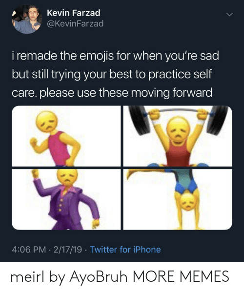 Dank, Iphone, and Memes: Kevin Farzad  KevinFarzad  i remade the emojis for when you're sad  but still trying your best to practice self  care. please use these moving forward  4:06 PM- 2/17/19 Twitter for iPhone meirl by AyoBruh MORE MEMES