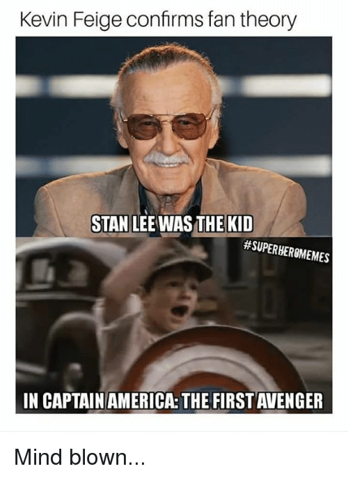 Memes, Stan, and Stan Lee: Kevin Feige confrms fa  Kevin Feige confirms fan theory  STAN LEE WAS THE KIID  #SUPERHEROM EMES  IN CAPTAINAMERICA: THE FIRST AVENGER Mind blown...