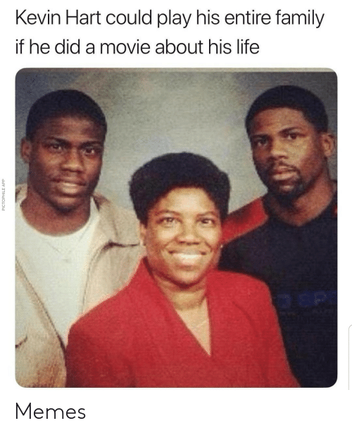 Family, Kevin Hart, and Life: Kevin Hart could play his entire family  if he did a movie about his life  PICTOPHILE APP Memes