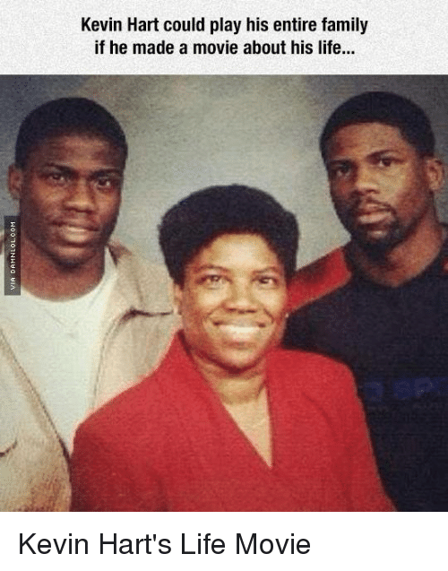 Family, Kevin Hart, and Life: Kevin Hart could play his entire family  if he made a movie about his life... Kevin Hart's Life Movie