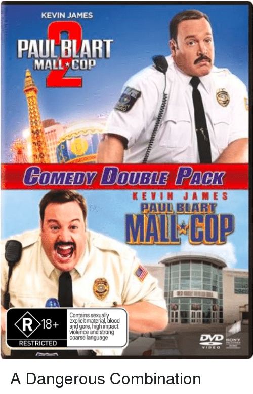 Kevin James, Dank Memes, and Strong: KEVIN JAMES  PAUL BLART  MALL COP  GOMEDY UOUBLE  PACK  KEVIN JAMES  PAUL BLART  MALL COP  R 18+  Contains sexual  explicit material, blood  and gore, high impact  violence and strong  coarse language  DVD  RESTRICTED