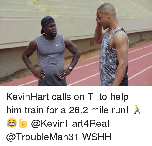 Memes, Run, and Wshh: KevinHart calls on TI to help him train for a 26.2 mile run! 🏃♂️😂👍 @KevinHart4Real @TroubleMan31 WSHH