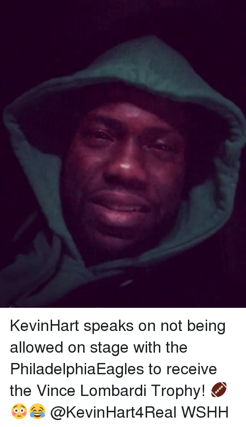 Memes, Vince Lombardi, and Wshh: KevinHart speaks on not being allowed on stage with the PhiladelphiaEagles to receive the Vince Lombardi Trophy! 🏈😳😂 @KevinHart4Real WSHH