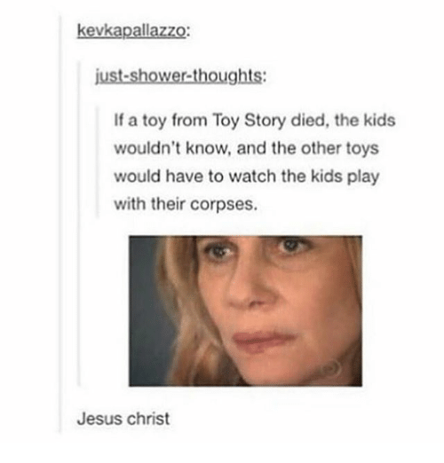 kevkapallazzo just showerthoughts if a toy from toy story died the 22823451 kevkapallazzo just showerthoughts if a toy from toy story died the