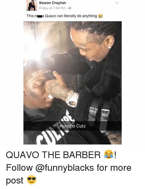 Barber, Friday, and Quavo: Kewon Crayton  Friday at 7:40 PM  This niga Quavo can literally do anything  Huncho Cutz QUAVO THE BARBER 😂! Follow @funnyblacks for more post 😎