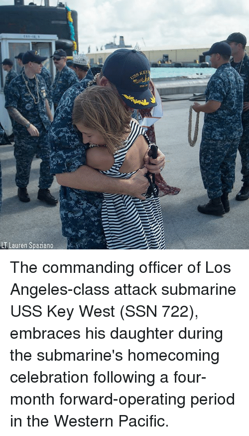 Memes, Period, and Los Angeles: KEY  LT Lauren Spaziano The commanding officer of Los Angeles-class attack submarine USS Key West (SSN 722), embraces his daughter during the submarine's homecoming celebration following a four-month forward-operating period in the Western Pacific.