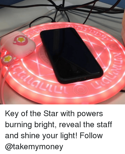 Memes, Star, and 🤖: Key of the Star with powers burning bright, reveal the staff and shine your light! Follow @takemymoney