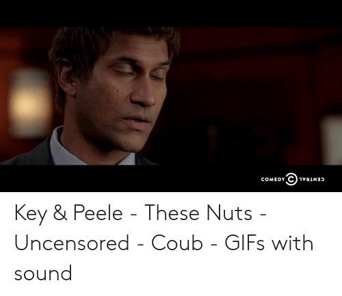 Key & Peele - These Nuts - Uncensored - Coub - GIFs With Sound   Key