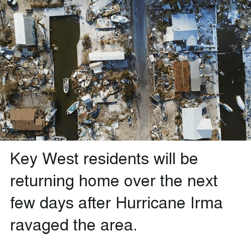 Memes, Home, and Hurricane: Key West residents will be returning home over the next few days after Hurricane Irma ravaged the area.