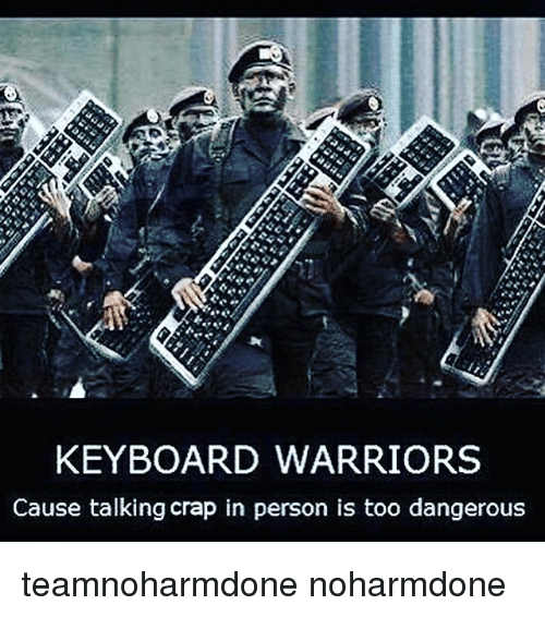 Memes, Keyboard, and 🤖: KEYBOARD WARRIORS  Cause talking crap in person is too dangerous teamnoharmdone noharmdone