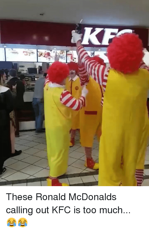 Kfc, McDonalds, and Memes: KF These Ronald McDonalds calling out KFC is too much... 😂😂