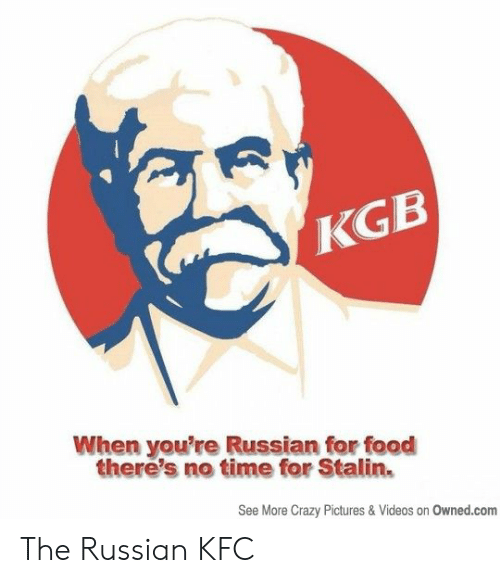 Crazy, Food, and Kfc: KGB  When you're Russian for food  there's no time for Stalin  See More Crazy Pictures & Videos on Owned.com The Russian KFC
