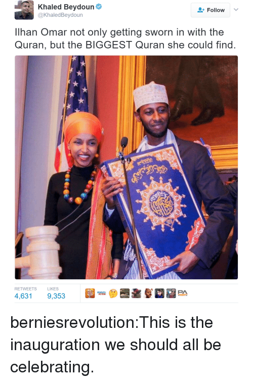 Target, Tumblr, and Blog: Khaled Beydoun  @KhaledBeydoun  Follow  Ilhan Omar not only getting sworn in with the  Quran, but the BIGGEST Quran she could find  RETWEETS  LIKES berniesrevolution:This is the inauguration we should all be celebrating.