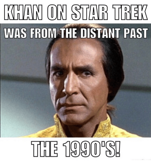 Khan On Star Trek Was From The Distant Past The 1990st Star Trek