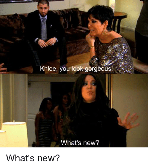 Kardashian, Celebrities, and Khloe: Khloe, you look gorgeous!  What's new? What's new?