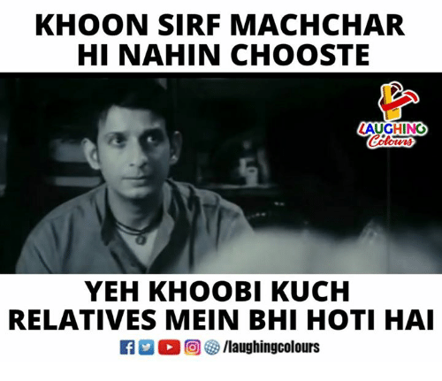 Indianpeoplefacebook, Laughing, and Hai: KHOON SIRF MACHCHAR  HI NAHIN CHOOSTE  LAUGHING  Colours  YEH KHOOBI KUCH  RELATIVES MEIN BHI HOTI HAI  R·0回5/laughingcolours