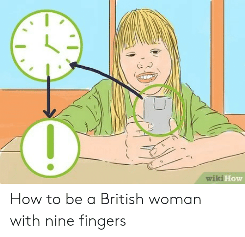 How To, Wiki, and British: ki How  wiki How to be a British woman with nine fingers