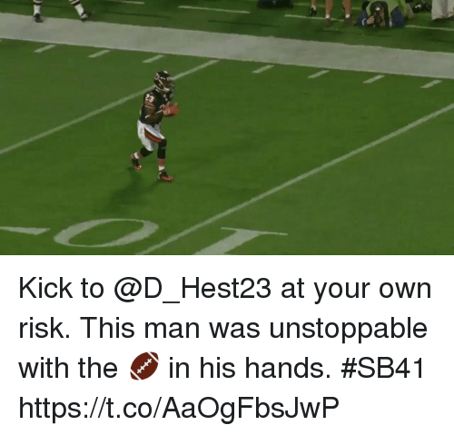 Memes, 🤖, and Kick: Kick to @D_Hest23 at your own risk. This man was unstoppable with the 🏈 in his hands. #SB41 https://t.co/AaOgFbsJwP