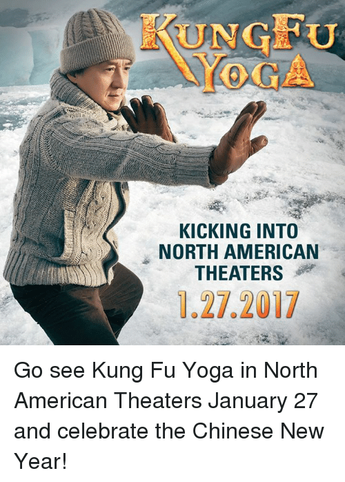 Dank, Chinese, and Yoga: KICKING INTO  NORTH AMERICAN  THEATERS  1.27.2017 Go see Kung Fu Yoga in North American Theaters January 27 and celebrate the Chinese New Year!