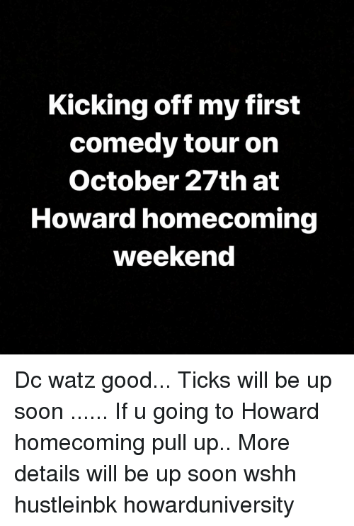 Memes, Soon..., and Wshh: Kicking off my first  comedy tour on  October 27th at  Howard homecoming  weekend Dc watz good... Ticks will be up soon ...... If u going to Howard homecoming pull up.. More details will be up soon wshh hustleinbk howarduniversity
