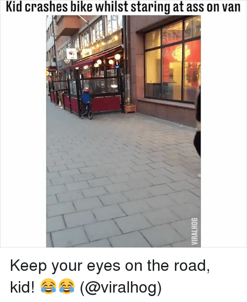 Ass, Memes, and On the Road: Kid crashes bike whilst staring at ass on van Keep your eyes on the road, kid! 😂😂 (@viralhog)