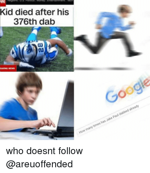 Google, How Many Times, and Dank Memes: Kid died after his  376th dab  pl  eb  Google  How many times has Jake Paul dabbed already who doesnt follow @areuoffended