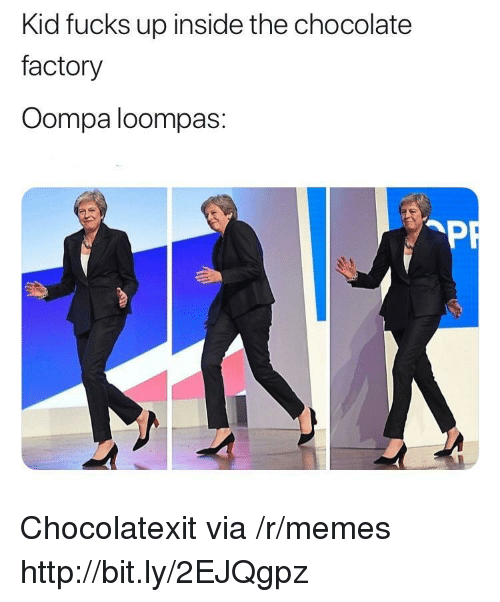 Memes, Chocolate, and Http: Kid fucks up inside the chocolate  factory  Oompa loompas: Chocolatexit via /r/memes http://bit.ly/2EJQgpz