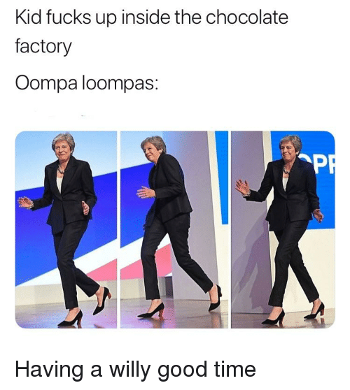 Chocolate, Good, and Time: Kid fucks up inside the chocolate  factory  Oompa loompas: