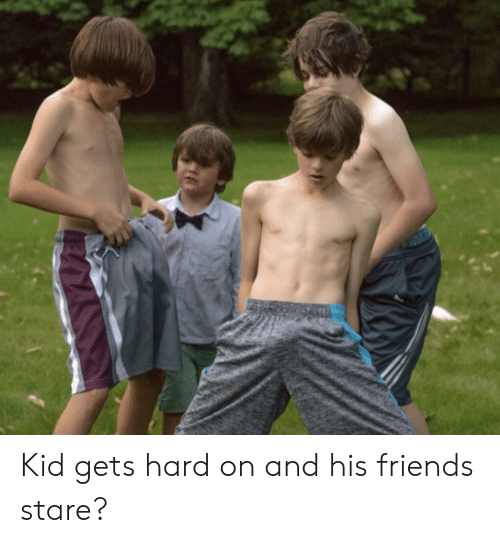 Kid Gets Hard on and His Friends Stare?   Friends Meme on ME ME