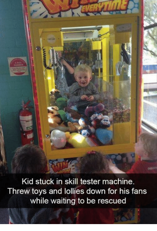 Memes, Toys, and Waiting...: Kid stuck in skill tester machine  Threw toys and lollies down for his fans  while waiting to be rescued