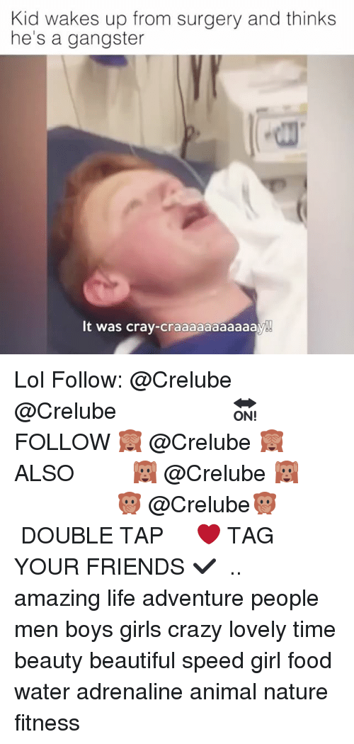 Beautiful, Crazy, and Food: Kid wakes up from surgery and thinks  he's a gangster  It was cray-craaaaaaaaaa Lol Follow: @Crelube ⠀⠀⠀⠀ ⠀@Crelube ⠀⠀⠀⠀ ⠀⠀ ⠀⠀⠀⠀⠀ ⠀⠀🔛FOLLOW 🙈 @Crelube 🙈 ⠀⠀⠀⠀ ⠀⠀⠀⠀⠀⠀ALSO ⠀ 🙉 @Crelube 🙉 ⠀ ⠀⠀ ⠀ ⠀ ⠀ ⠀ ⠀ ⠀⠀⠀⠀⠀ 🙊 @Crelube🙊 ⠀⠀⠀⠀ ⠀ ⠀⠀⠀⠀ DOUBLE TAP ❤️ TAG YOUR FRIENDS ✔️ ⠀⠀⠀⠀ .. amazing life adventure people men boys girls crazy lovely time beauty beautiful speed girl food water adrenaline animal nature fitness