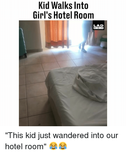 """Girls, Memes, and Bible: Kid Walks Into  Girl's Hotel Room  LAD  BIBLE """"This kid just wandered into our hotel room"""" 😂😂"""