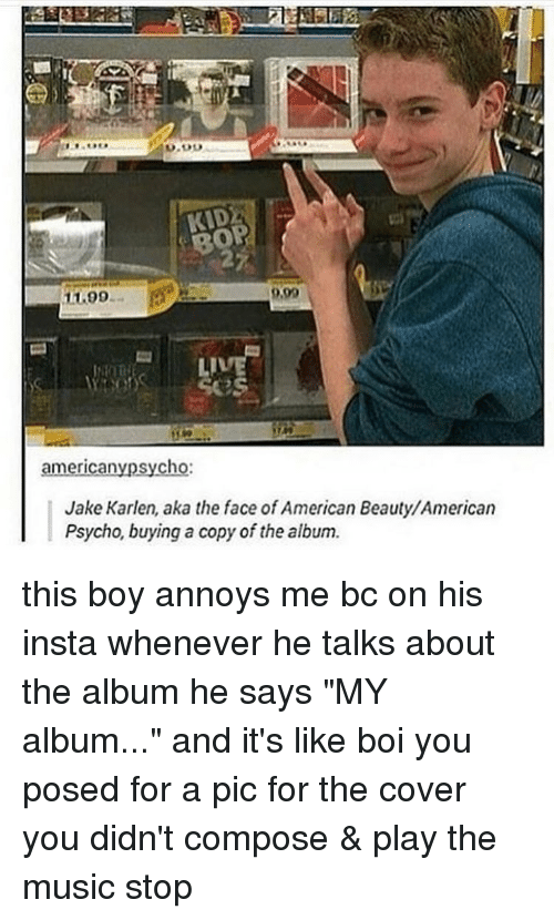 """Memes, 🤖, and American Psycho: KIDA  11.99  LIVE  american psycho  Jake Karlen, aka the face of American Beauty,American  Psycho, buying a copy of the album. this boy annoys me bc on his insta whenever he talks about the album he says """"MY album..."""" and it's like boi you posed for a pic for the cover you didn't compose & play the music stop"""