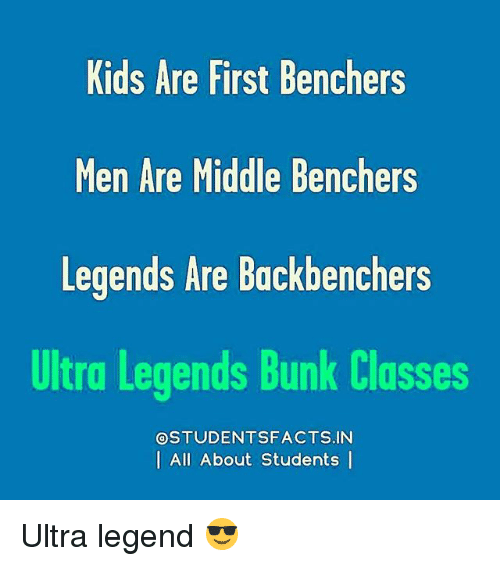 Memes, Kids, and 🤖: Kids Are First Benchers  Men Are Middle Benchers  Legends Are Backbenchers  Ultra Legends Bunk Classes  OSTUDENTSFACTS.IN  | All About Students | Ultra legend 😎
