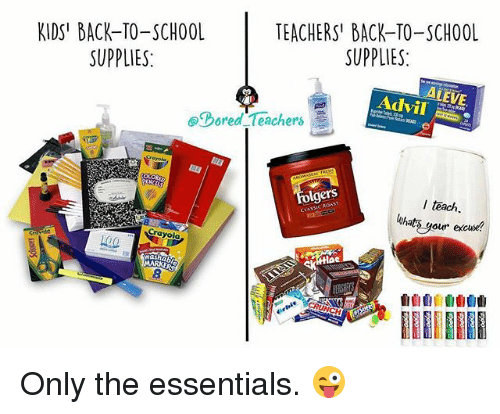 Advil, Memes, and School: KIDS' BACK-TO-SCHOOL  SUPPLIES:  TEACHERS' BACK-TO-SCHOOL  SUPPLIES:  LEVE  Advil  @Dored-Teachers  olgers  l teach  luhats gour excuse  CLAS  Crayola  0  lac  自自由1曲曲自由 Only the essentials. 😜