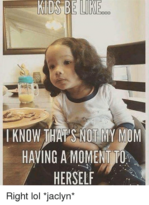 kids be oo i know thaps not my mom having 11528098 ✅ 25 best memes about jaclyn jaclyn memes