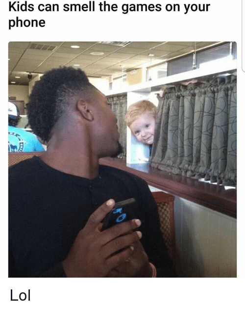 Lol, Memes, and Phone: Kids can smell the games on your  phone Lol