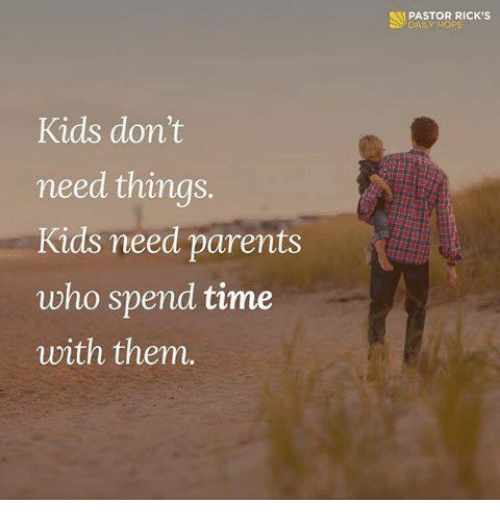 Quotes About Spending Time With Kids: Kids Don't Need Things Kids Need Parents Who Spend Time