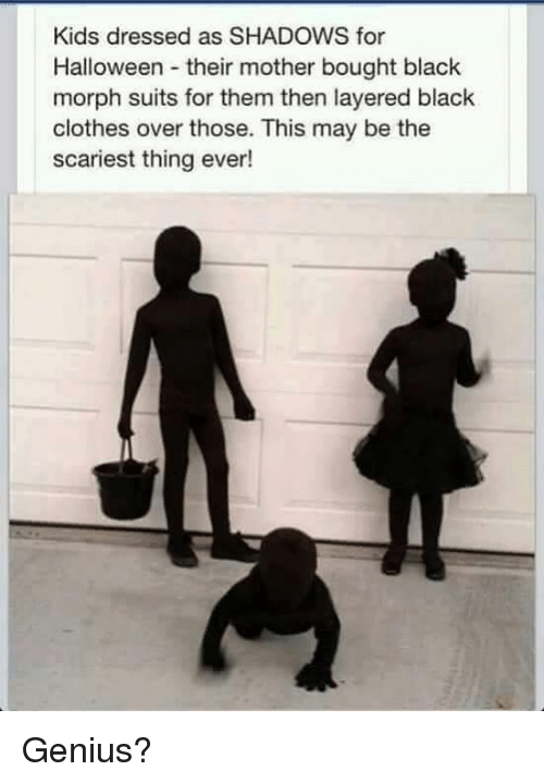 Clothes, Halloween, and Memes: Kids dressed as SHADOWS for  Halloween their mother bought black  morph suits for them then layered black  clothes over those. This may be the  scariest thing ever! Genius?