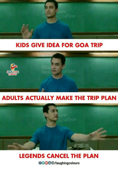 Kids, Indianpeoplefacebook, and Idea: KIDS GIVE IDEA FOR GOA TRIP  HING  ADULTS ACTUALLY MAKE THE TRIP PLAN  LEGENDS CANCEL THE PLAN  0OOO/laughingcolours