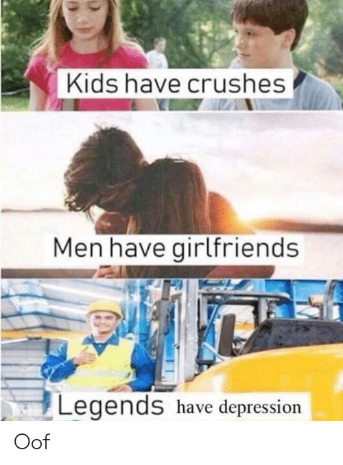 Funny, Depression, and Kids: Kids have crushes  Men have girlfriends  Legends have depression Oof