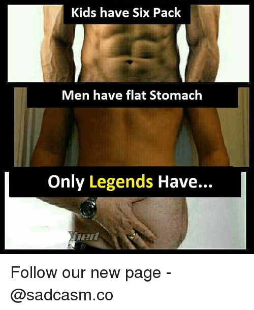 Memes, Kids, and 🤖: Kids have Six Pack  Men have flat Stomachh  Only Legends Have...  ez Follow our new page - @sadcasm.co