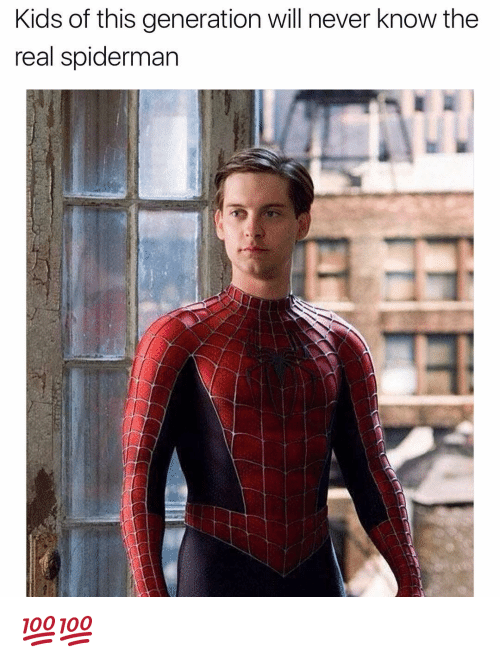Funny, SpiderMan, and Spiderman: Kids of this generation will never know the  real spiderman 💯💯