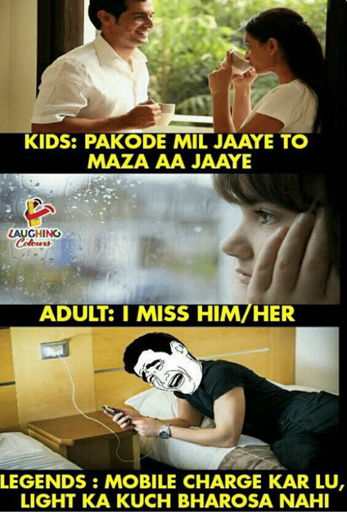 Kids, Mobile, and Indianpeoplefacebook: KIDS: PAKODE MIL JAAYE TO  MAZA AA JAAYE  LAUGHING  ADULT: I MISS HIM/HER  LEGENDS: MOBILE CHARGE KAR LU  LIGHT KA KUCH BHAROSA NAHI