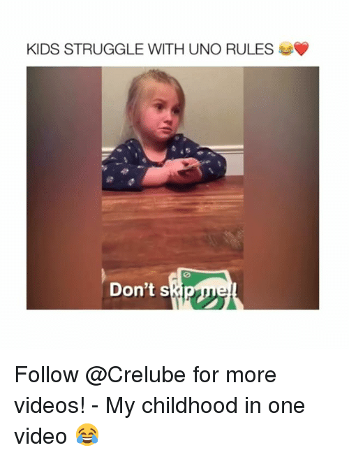 Memes, Struggle, and Videos: KIDS STRUGGLE WITH UNO RULES  Don't s Follow @Crelube for more videos! - My childhood in one video 😂