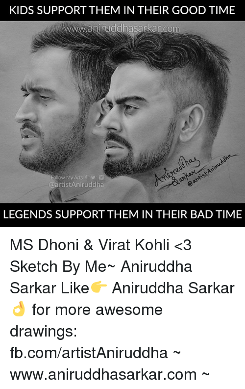 Bad, Memes, and Drawings: KIDS SUPPORT THEM IN THEIR GOOD TIME  miruddhas  Follow My Arts f  @artist Aniruddha  LEGENDS SUPPORT THEM IN THEIR BAD TIME MS Dhoni & Virat Kohli <3 Sketch By Me~ Aniruddha Sarkar Like👉 Aniruddha Sarkar 👌 for more awesome drawings: fb.com/artistAniruddha ~ www.aniruddhasarkar.com ~