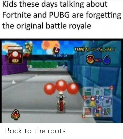 Kids, Time, and Back: Kids these days talking about  Fortnite and PUBG are forgetting  the original battle royale  TIME S  Waluigi  8-6 Back to the roots